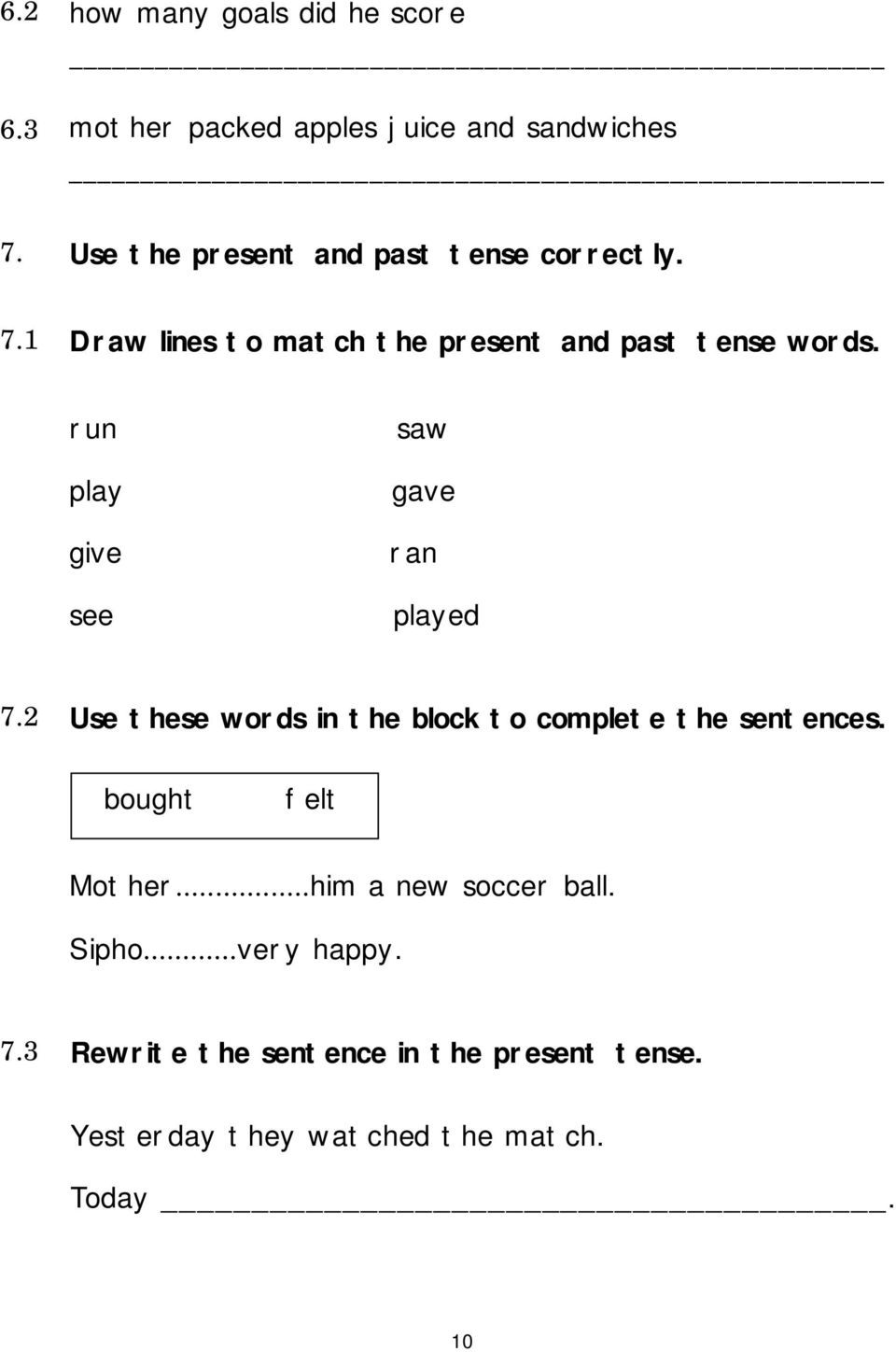 run play give see saw gave ran played 7.2 Use these words in the block to complete the sentences.
