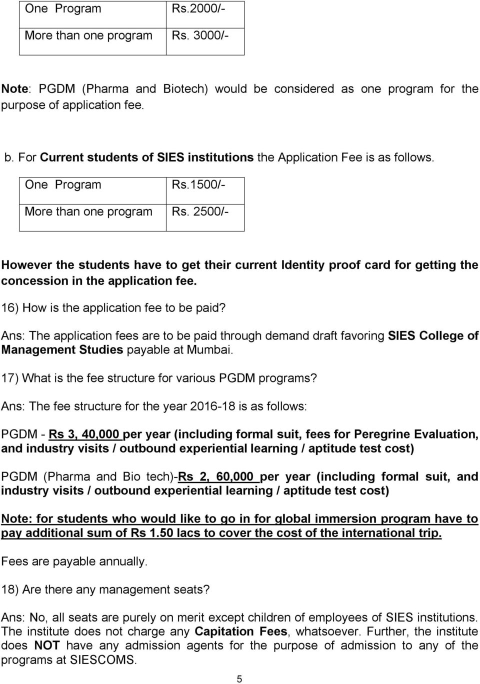 16) How is the application fee to be paid? Ans: The application fees are to be paid through demand draft favoring SIES College of Management Studies payable at Mumbai.