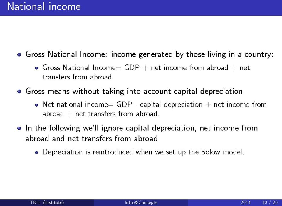 Net national income= GDP - capital depreciation + net income from abroad + net transfers from abroad.