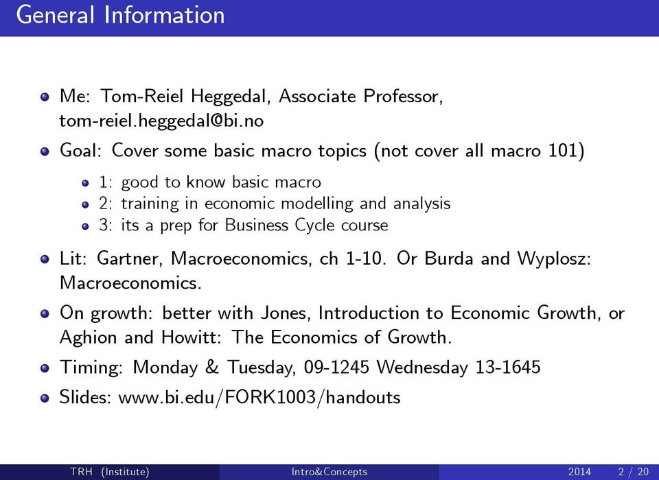 a prep for Business Cycle course Lit: Gartner, Macroeconomics, ch 1-10. Or Burda and Wyplosz: Macroeconomics.