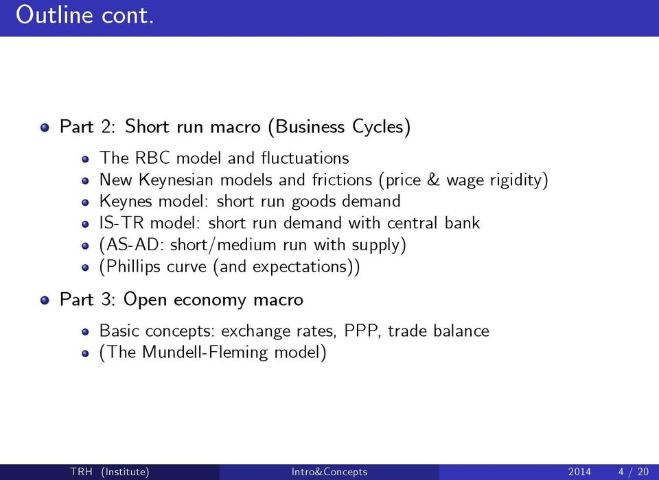 (price & wage rigidity) Keynes model: short run goods demand IS-TR model: short run demand with central bank