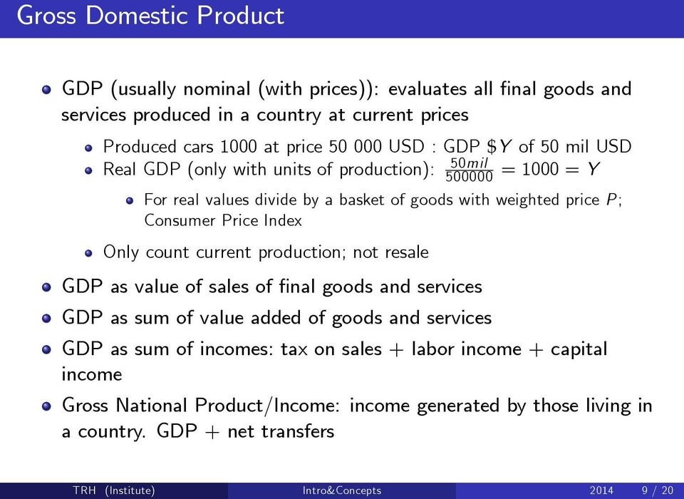 Index Only count current production; not resale GDP as value of sales of final goods and services GDP as sum of value added of goods and services GDP as sum of incomes: tax on