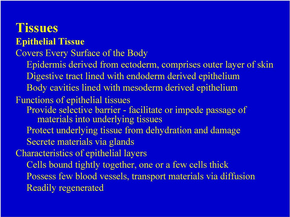 or impede passage of materials into underlying tissues Protect underlying tissue from dehydration and damage Secrete materials via glands