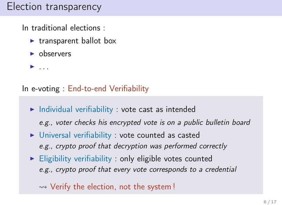 : End-to-end Verifiability Individual verifiability : vote cast as intended e.g.