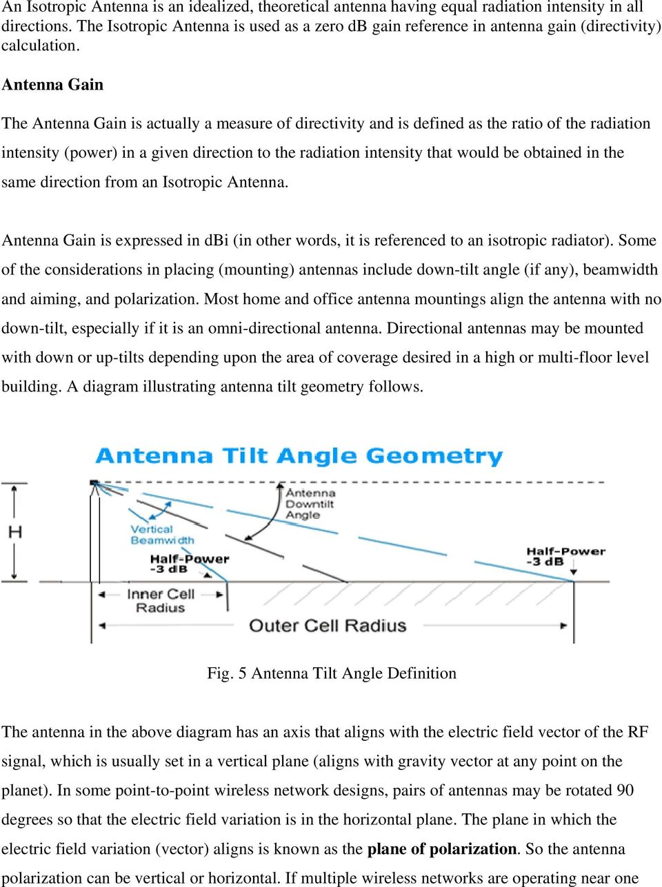 Antenna Gain The Antenna Gain is actually a measure of directivity and is defined as the ratio of the radiation intensity (power) in a given direction to the radiation intensity that would be