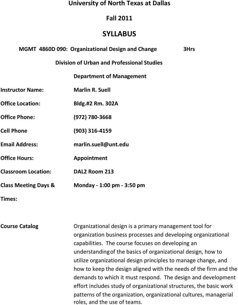 edu Appointment Classroom Location: DAL2 Room 213 Class Meeting Days & Monday 1:00 pm 3:50 pm Times: Course Catalog Organizational design is a primary management tool for organization business