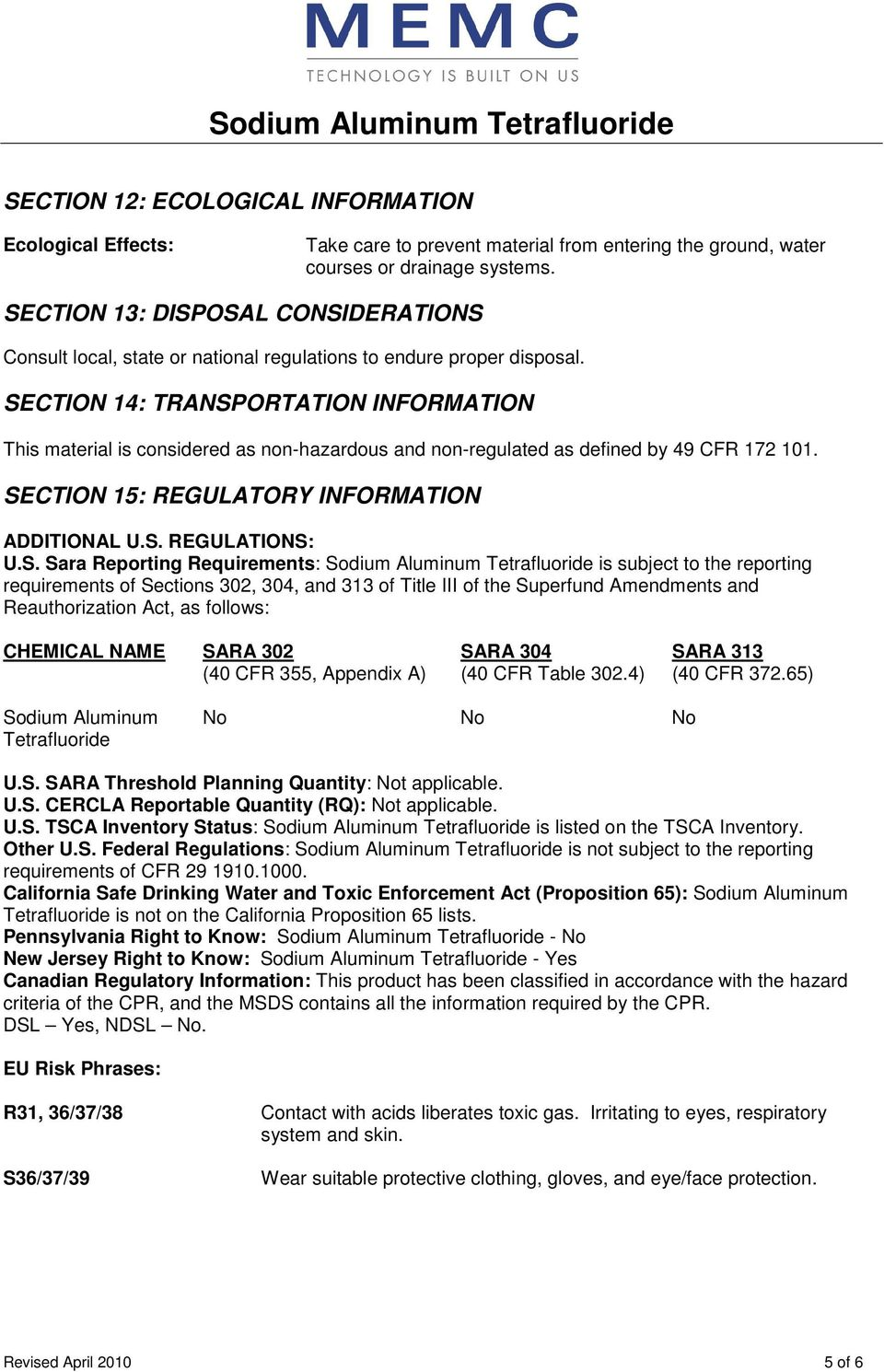 SECTION 14: TRANSPORTATION INFORMATION This material is considered as non-hazardous and non-regulated as defined by 49 CFR 172 101. SECTION 15: REGULATORY INFORMATION ADDITIONAL U.S. REGULATIONS: