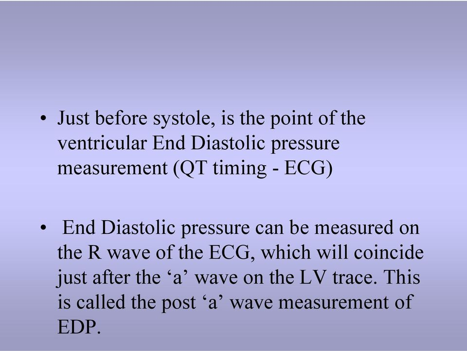 measured on the R wave of the ECG, which will coincide just after the