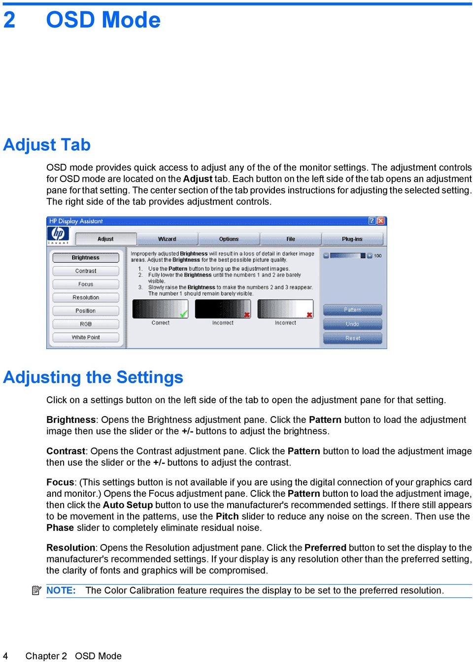 The right side of the tab provides adjustment controls. Adjusting the Settings Click on a settings button on the left side of the tab to open the adjustment pane for that setting.