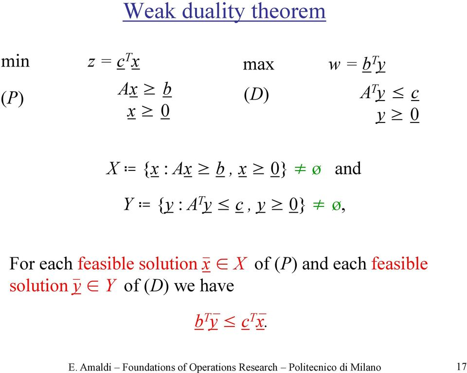 solution x X of (P) and each feasible solution y Y of (D) we have b T y