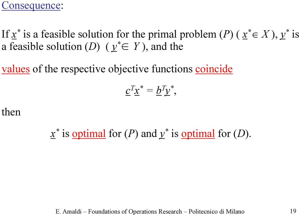 functions coincide then c T x * = b T y *, x * is optimal for (P) and y * is