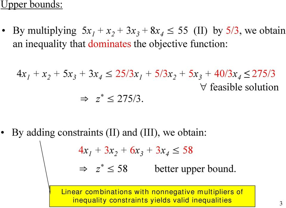 By adding constraints (II) and (III), we obtain: 4x 1 + 3x 2 + 6x 3 + 3x 4 58 z * 58 better upper bound.