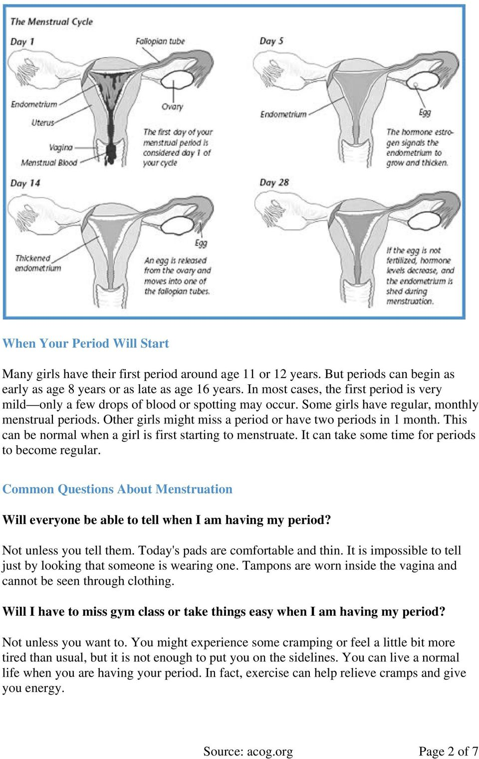 Other girls might miss a period or have two periods in 1 month. This can be normal when a girl is first starting to menstruate. It can take some time for periods to become regular.