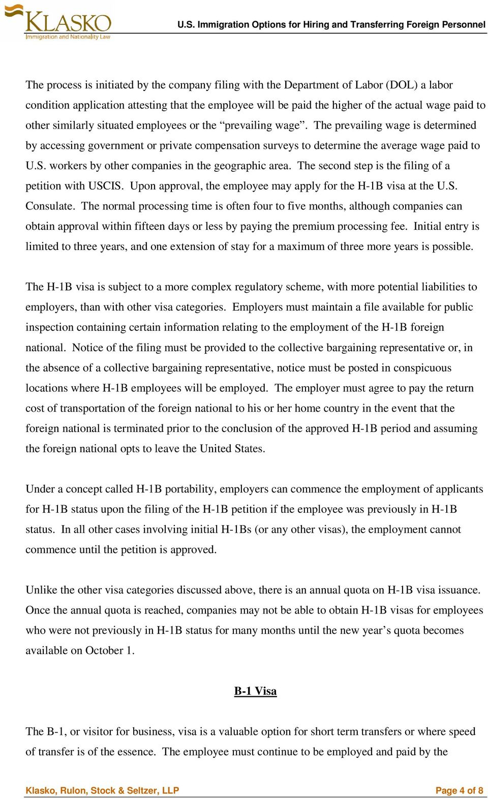 workers by other companies in the geographic area. The second step is the filing of a petition with USCIS. Upon approval, the employee may apply for the H-1B visa at the U.S. Consulate.
