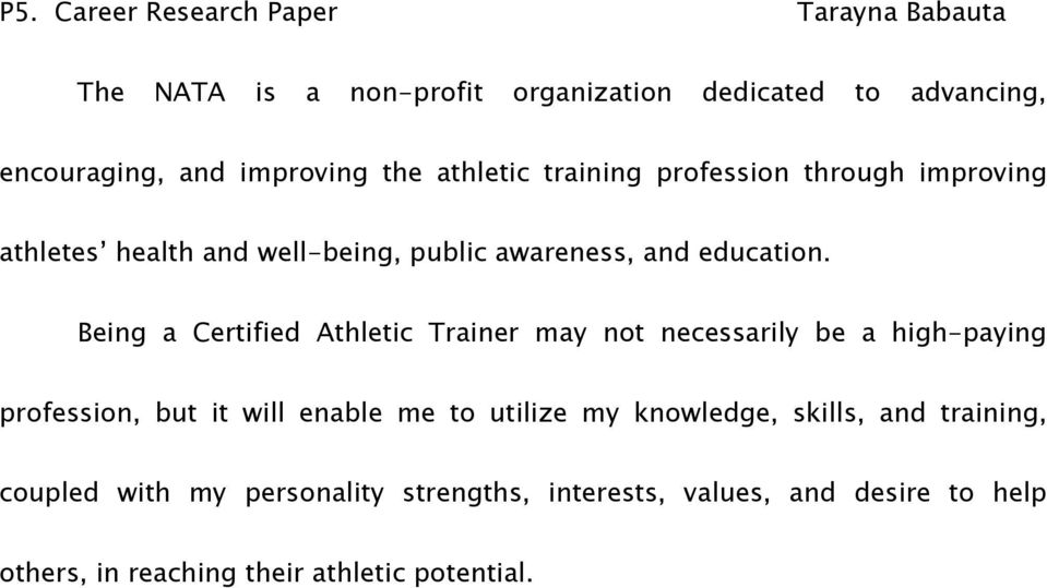 Being a Certified Athletic Trainer may not necessarily be a high-paying profession, but it will enable me to utilize my knowledge,