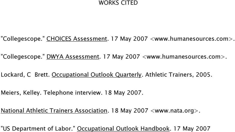 Athletic Trainers, 2005. Meiers, Kelley. Telephone interview. 18 May 2007.