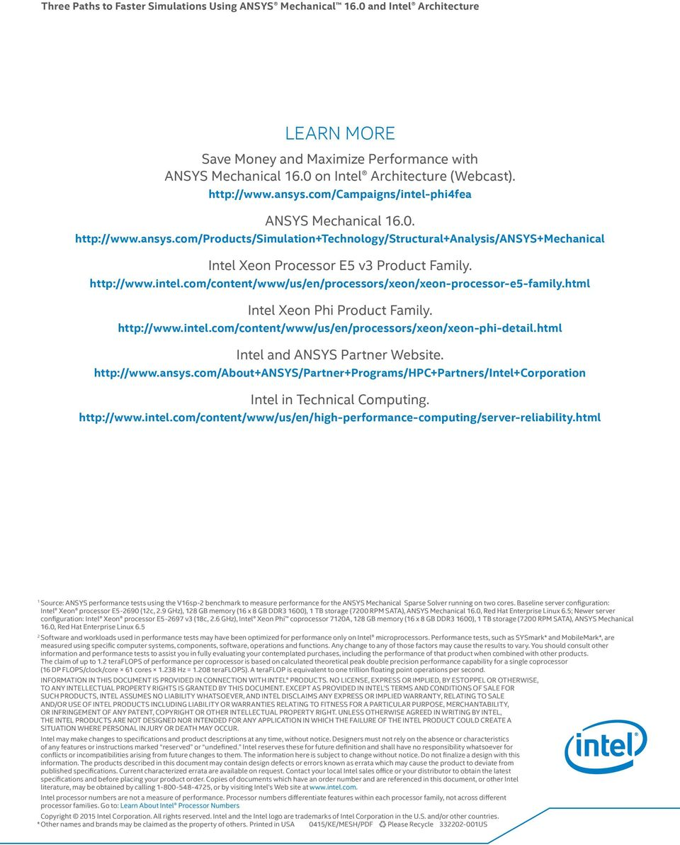 html Intel Xeon Phi Product Family. http://www.intel.com/content/www/us/en/processors/xeon/xeon-phi-detail.html Intel and ANSYS Partner Website. http://www.ansys.