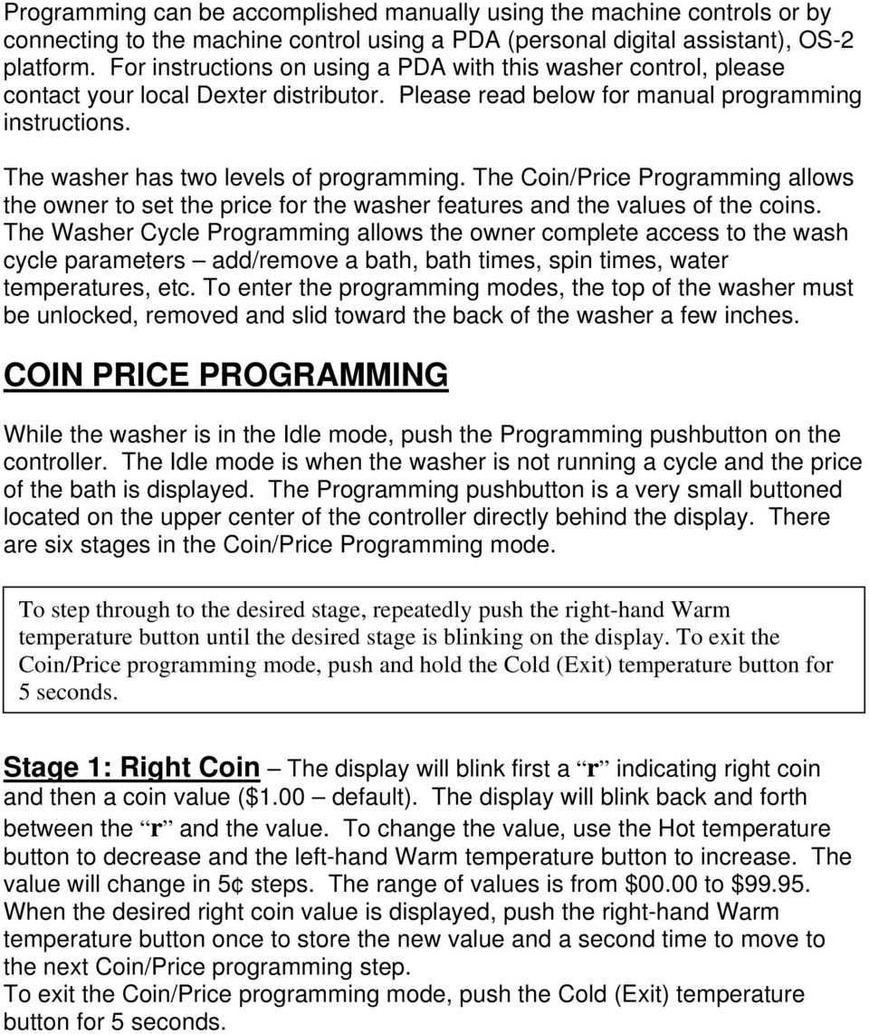 The Coin/Price Programming allows the owner to set the price for the washer features and the values of the coins.