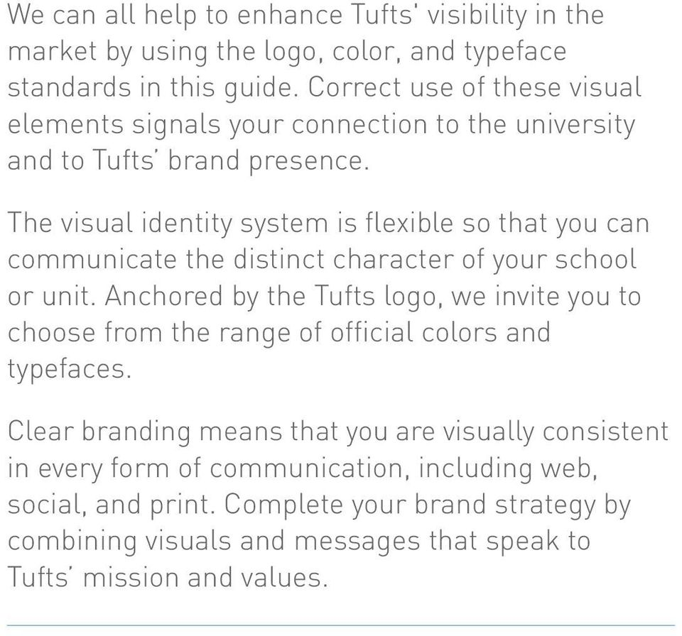 The visual identity system is flexible so that you can communicate the distinct character of your school or unit.