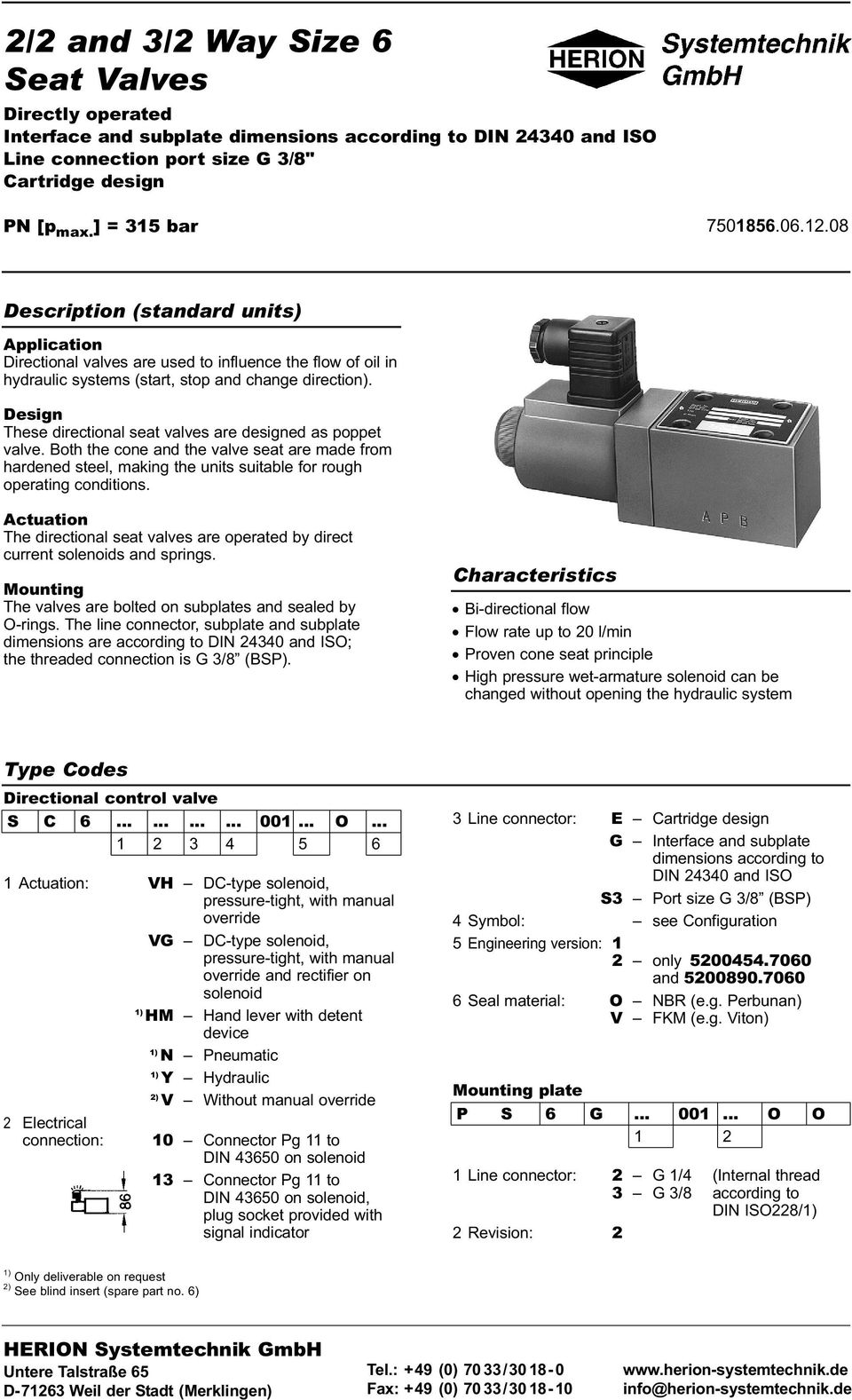 Design These directional seat valves are designed as poppet valve. Both the cone and the valve seat are made from hardened steel, making the units suitable for rough operating conditions.