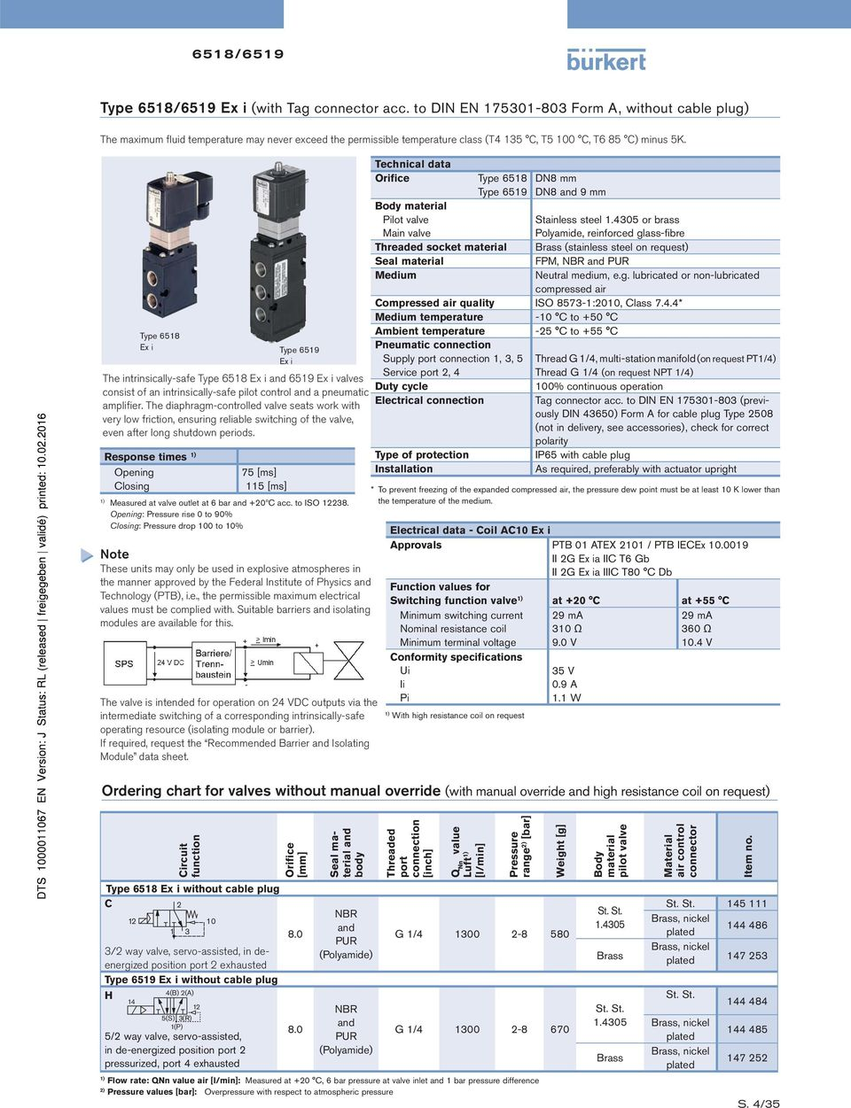 Type 6518 Ex i Type 6519 Ex i The intrinsically-safe Type 6518 Ex i and 6519 Ex i valves consist of an intrinsically-safe pilot control and a pneumatic amplifier.