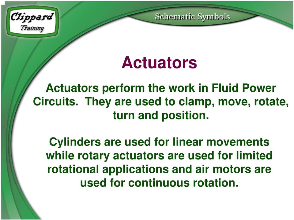 Cylinders are used for linear movements while rotary actuators are