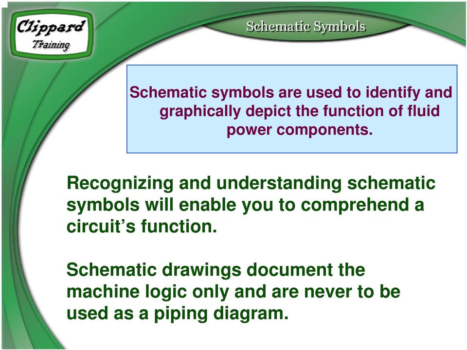 Recognizing and understanding schematic symbols will enable you to
