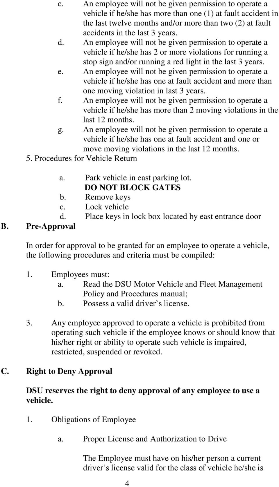 f. An employee will not be given permission to operate a vehicle if he/she has more than 2 moving violations in the last 12 months. g. An employee will not be given permission to operate a vehicle if he/she has one at fault accident and one or move moving violations in the last 12 months.