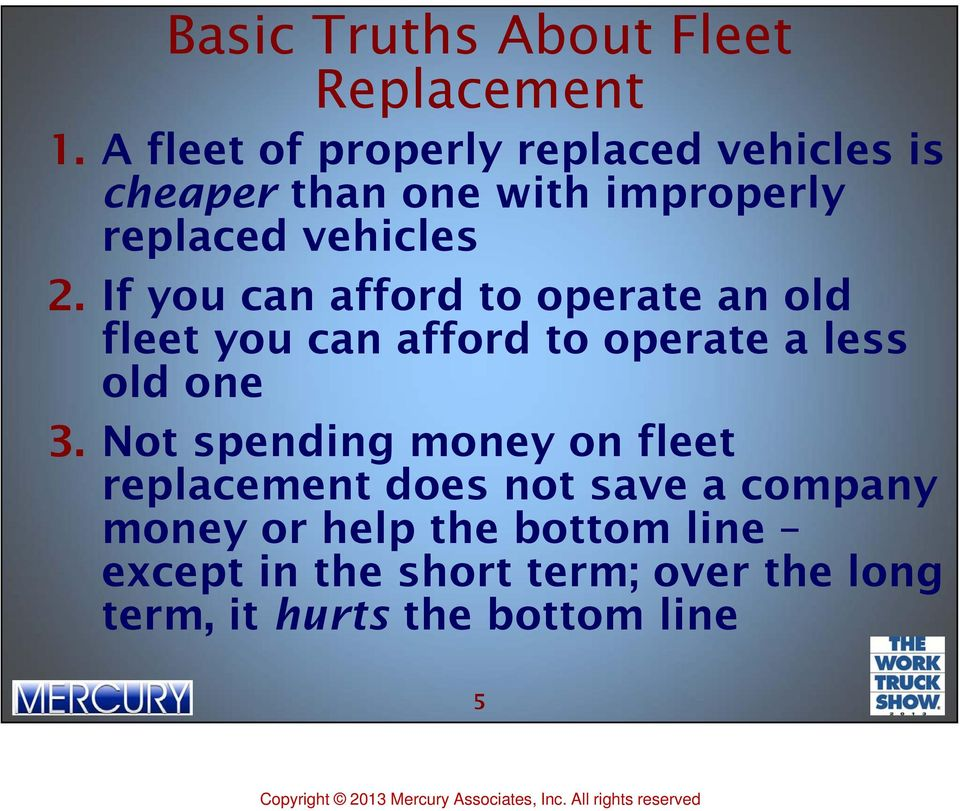 If you can afford to operate an old fleet you can afford to operate a less old one 3.