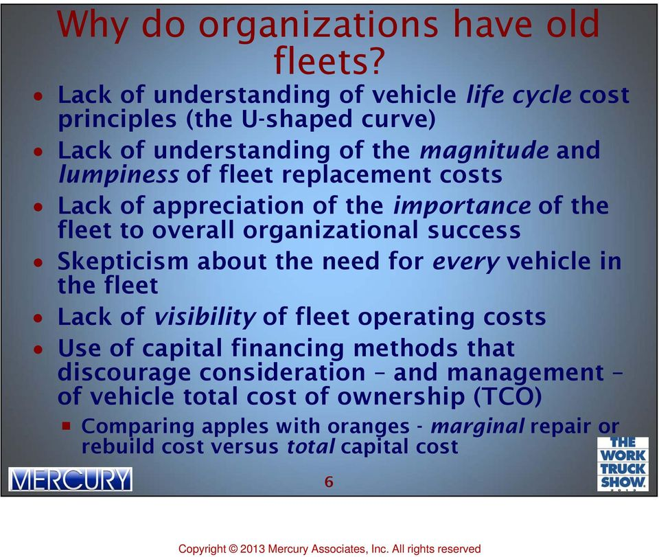 replacement costs Lack of appreciation of the importance of the fleet to overall organizational success Skepticism about the need for every vehicle