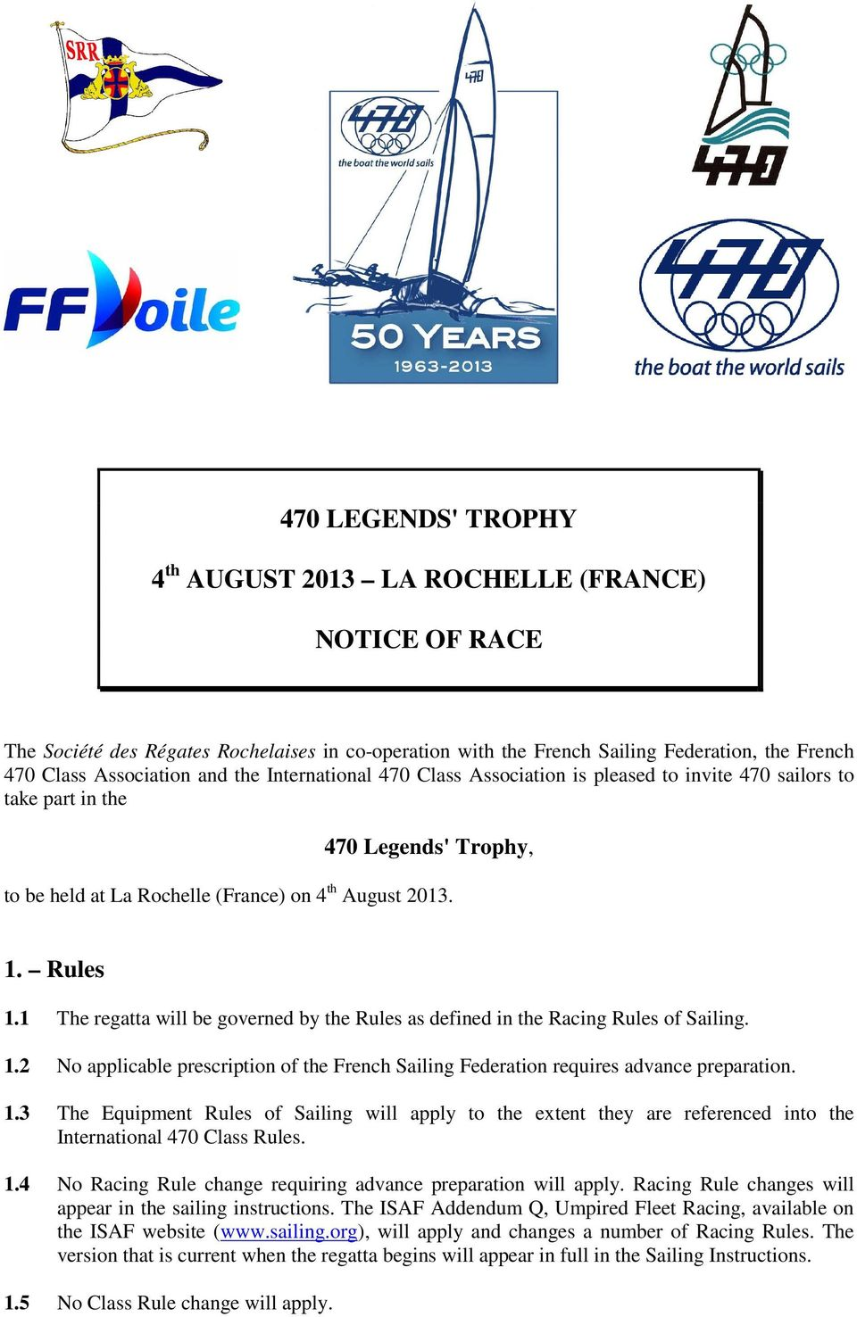 1 The regatta will be governed by the Rules as defined in the Racing Rules of Sailing. 1.