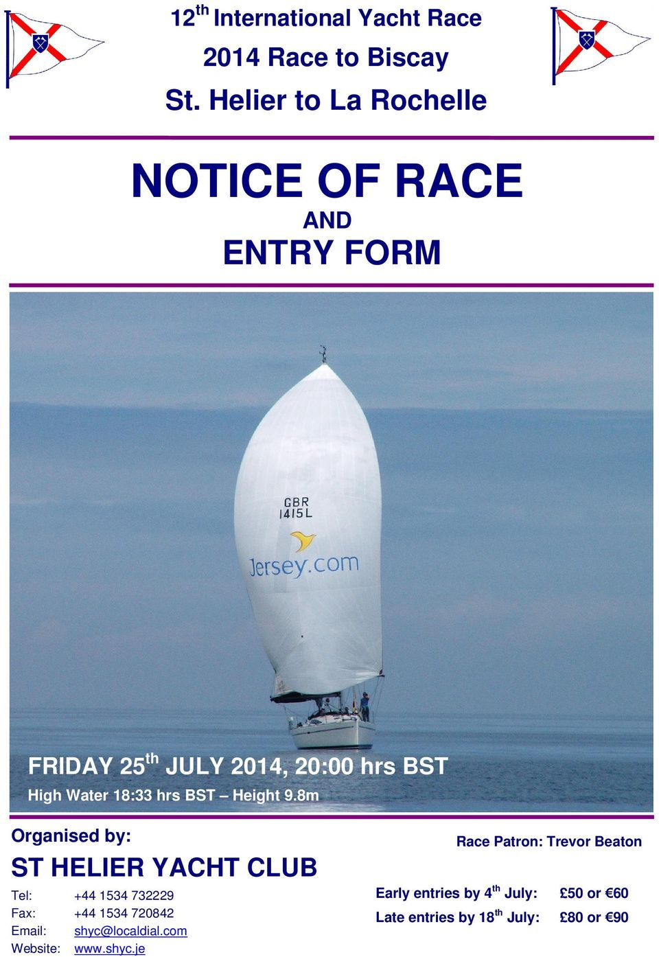8m Organised by: ST HELIER YACHT CLUB Tel: +44 1534 732229 Fax: +44 1534 720842