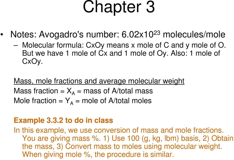 Mass, mole fractions and average molecular weight Mass fraction = X A = mass of A/total mass Mole fraction = Y A = mole of A/total moles Example