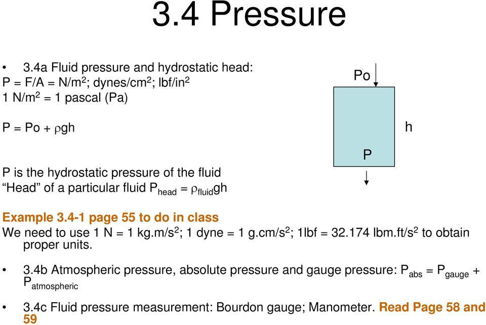 hydrostatic pressure of the fluid Head of a particular fluid P head = ρ fluid gh P Example 3.
