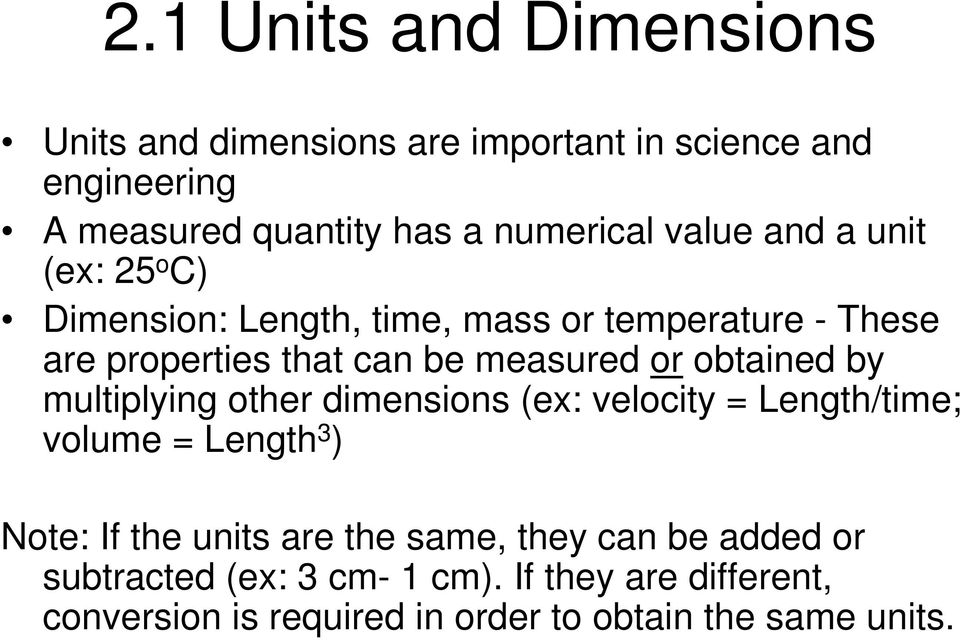 obtained by multiplying other dimensions (ex: velocity = Length/time; volume = Length 3 ) Note: If the units are the same,
