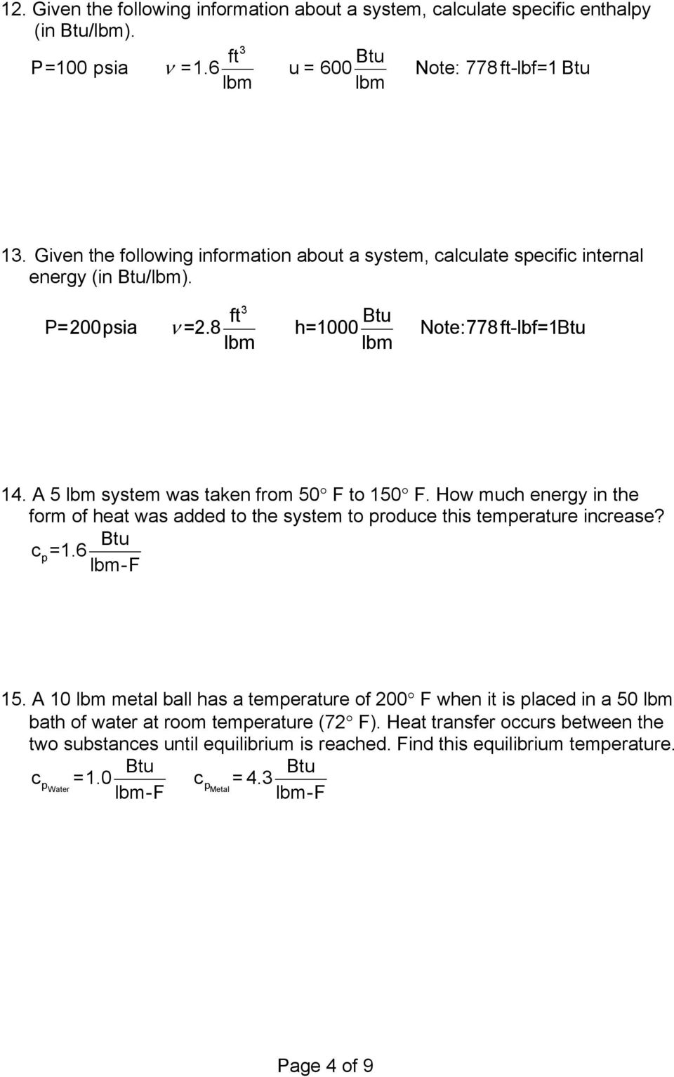 A 5 system was taken from 50 F to 150 F. How much energy in the form of heat was added to the system to produce this temperature increase? c=1.6 p -F 15.