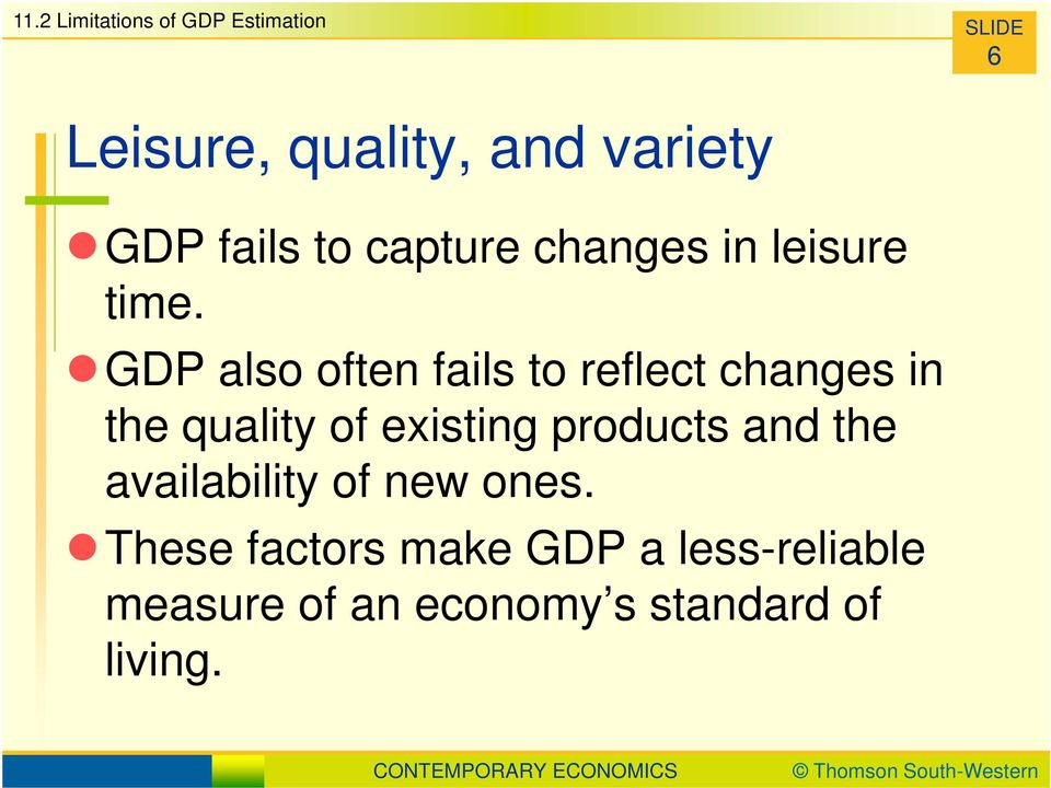 GDP also often fails to reflect changes in the quality of existing products