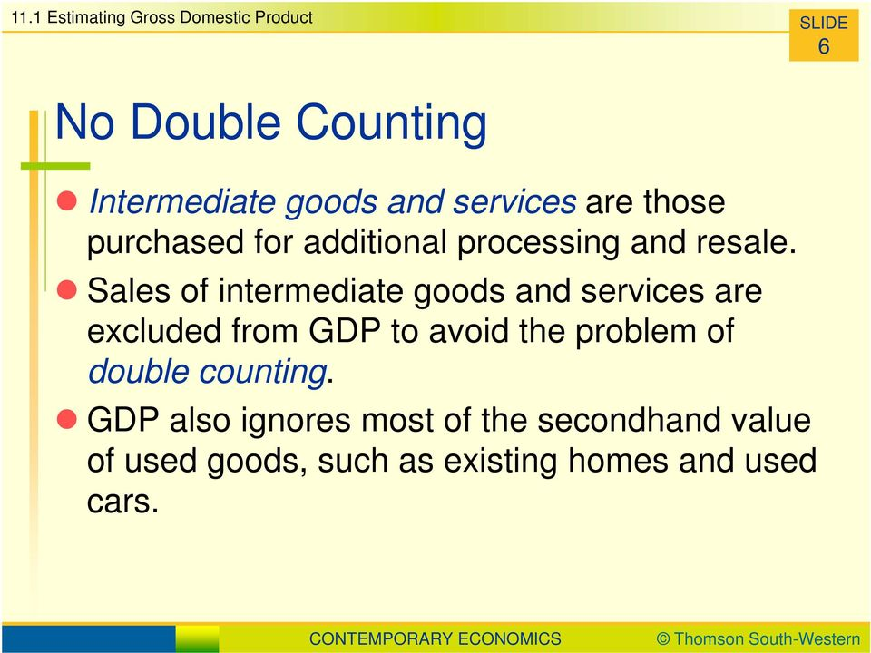 Sales of intermediate goods and services are excluded from GDP to avoid the problem of