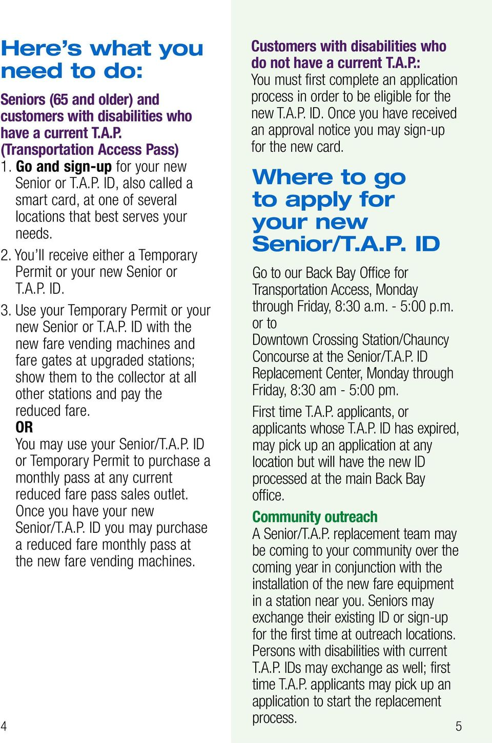 You may use your Senior/T.A.P. ID or Temporary Permit to purchase a monthly pass at any current reduced fare pass sales outlet. Once you have your new Senior/T.A.P. ID you may purchase a reduced fare monthly pass at the new fare vending machines.