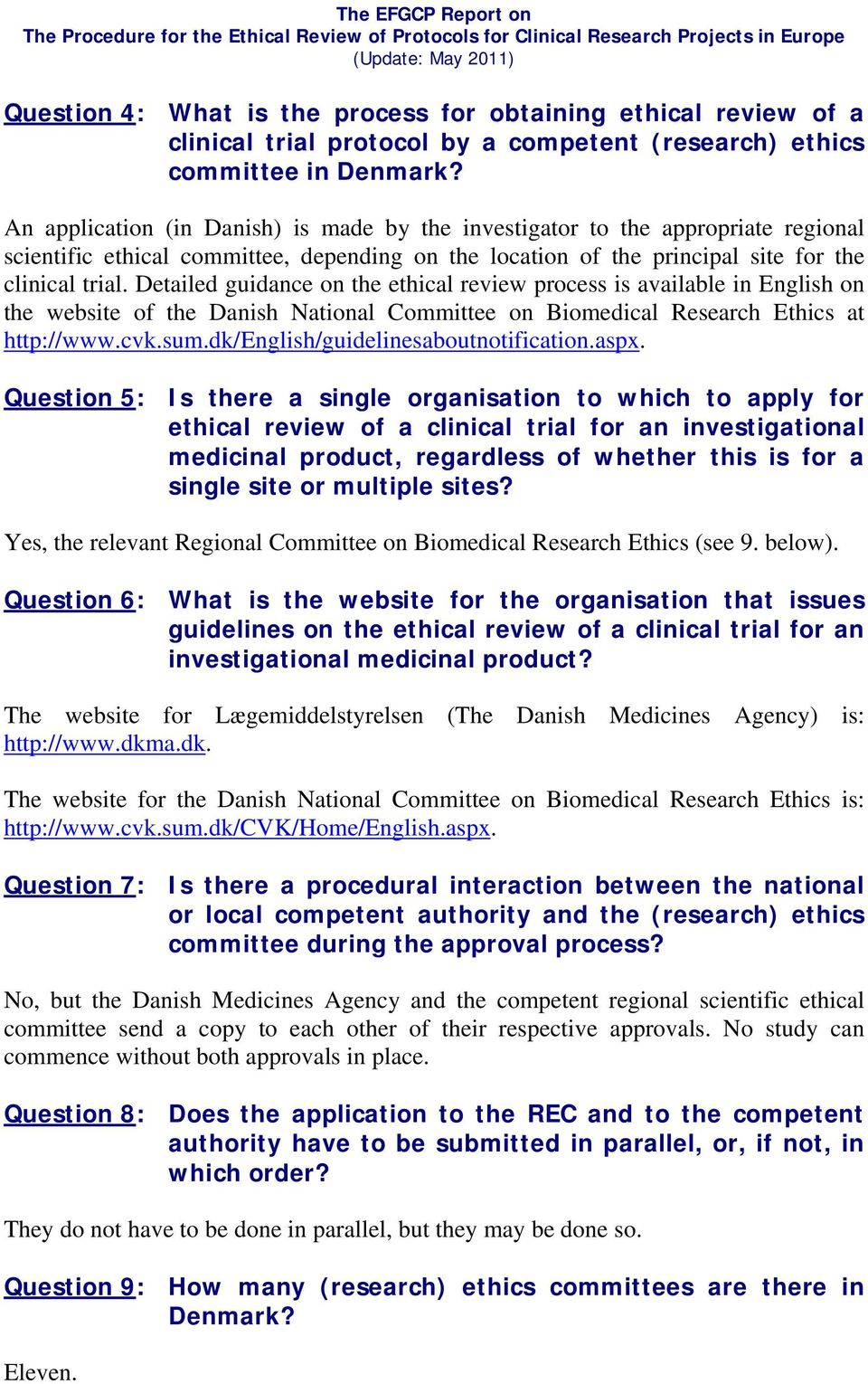 Detailed guidance on the ethical review process is available in English on the website of the Danish National Committee on Biomedical Research Ethics at http://www.cvk.sum.