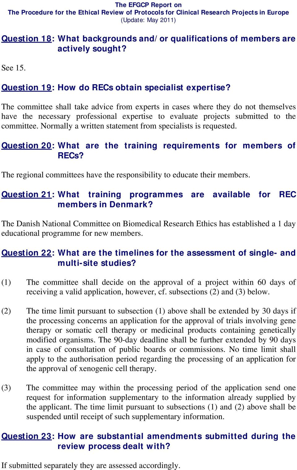 Normally a written statement from specialists is requested. Question 20: What are the training requirements for members of RECs?