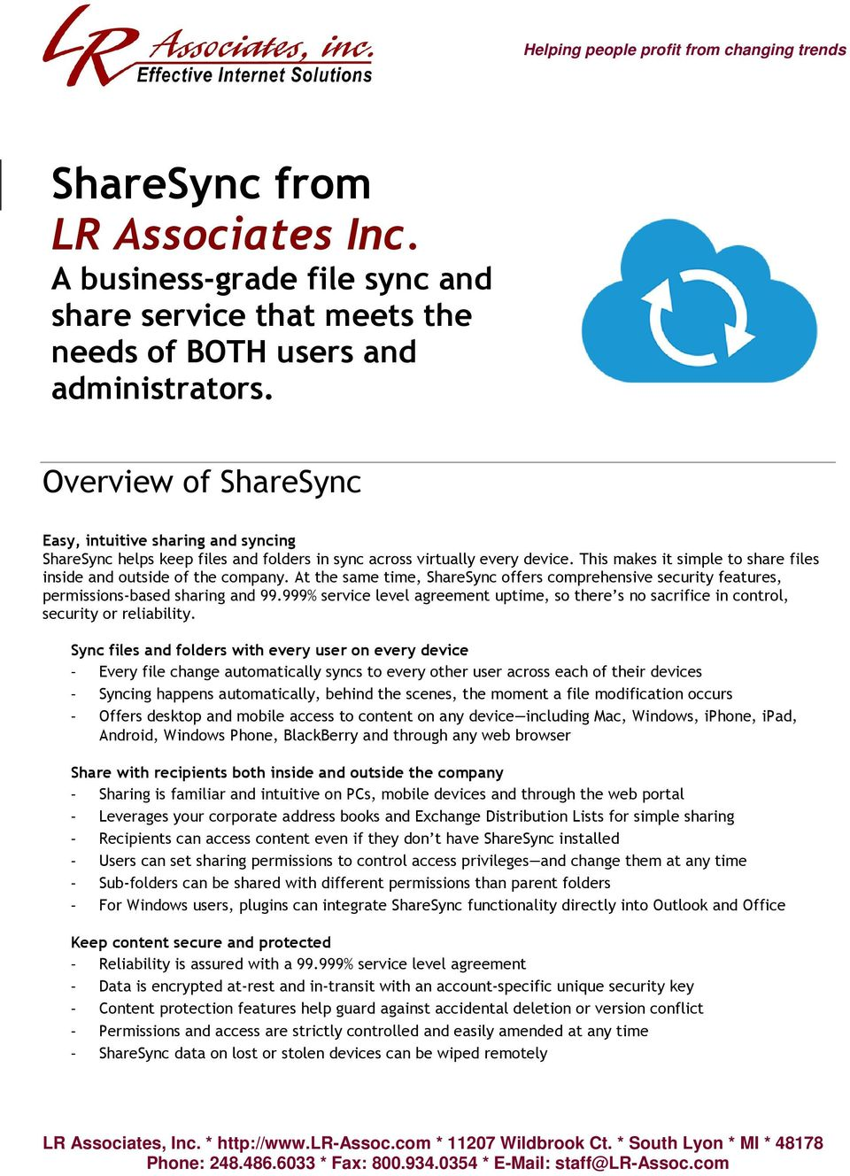 This makes it simple to share files inside and outside of the company. At the same time, ShareSync offers comprehensive security features, permissions-based sharing and 99.