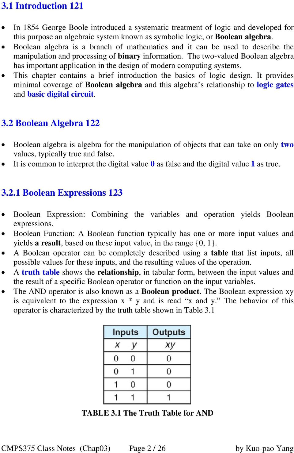 The two-valued Boolean algebra has important application in the design of modern computing systems. This chapter contains a brief introduction the basics of logic design.