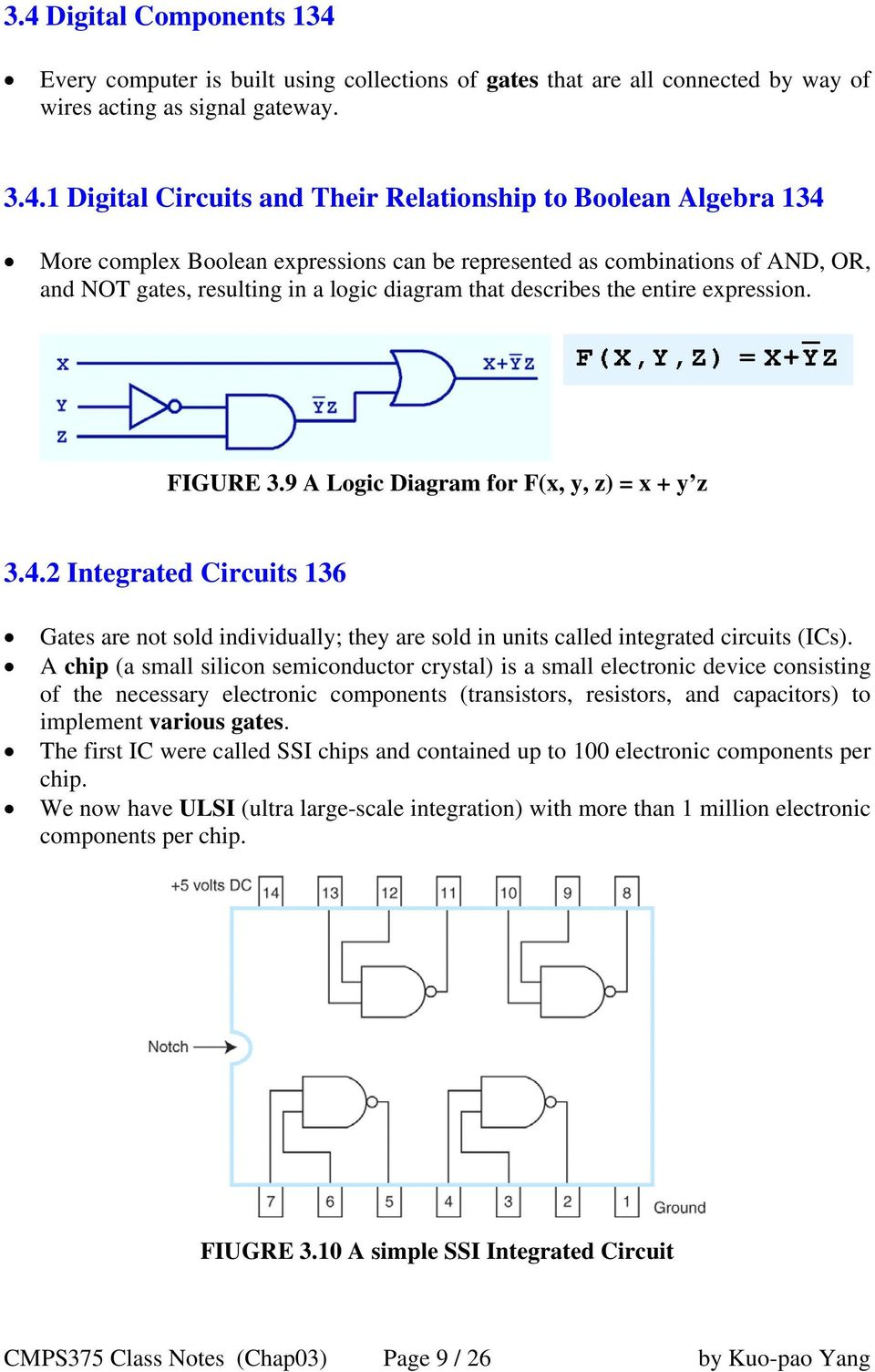 9 A Logic Diagram for F(x, y, z) = x + y z 3.4.2 Integrated Circuits 136 Gates are not sold individually; they are sold in units called integrated circuits (ICs).