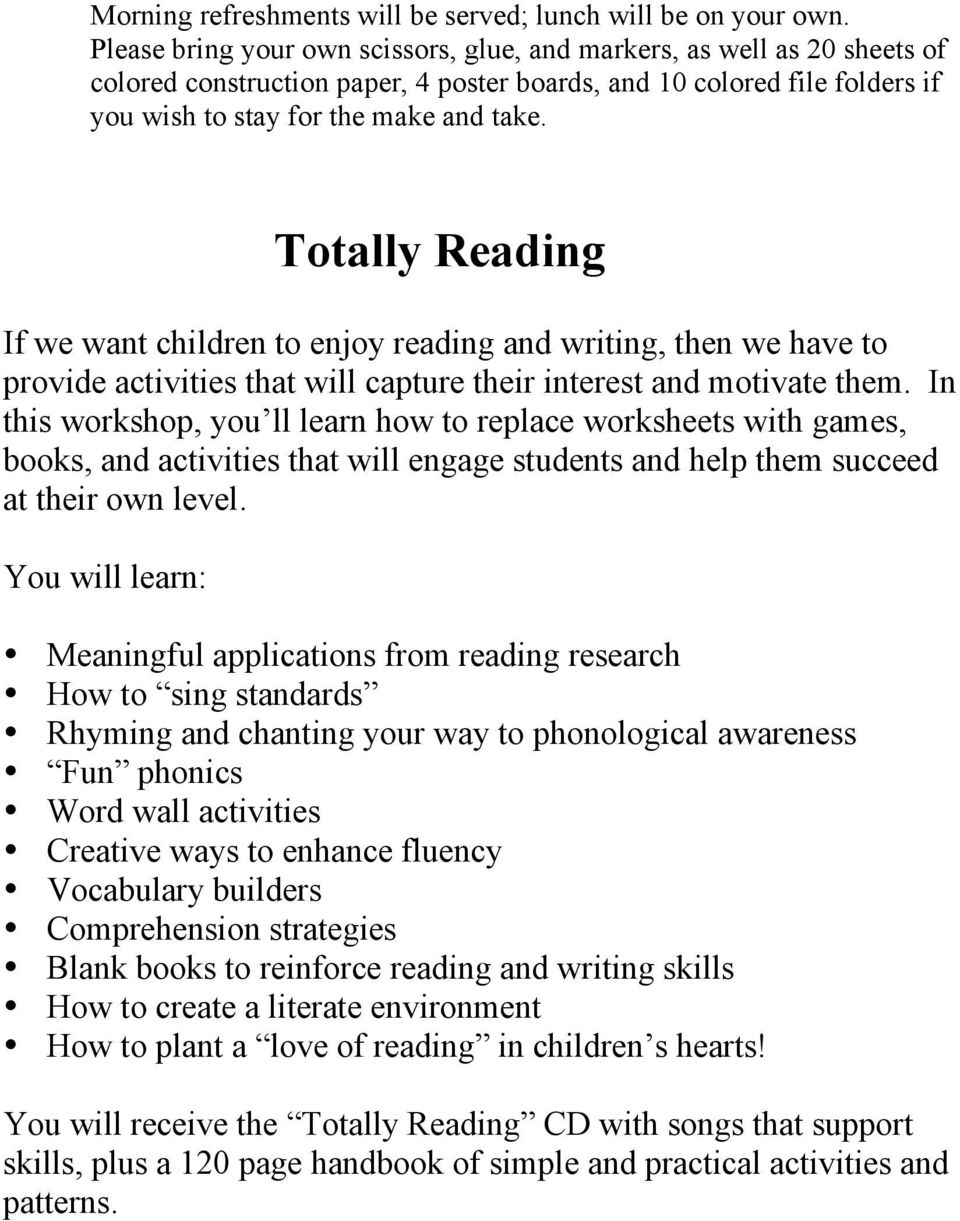 Totally Reading If we want children to enjoy reading and writing, then we have to provide activities that will capture their interest and motivate them.