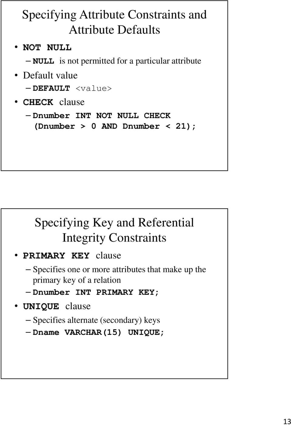 and Referential Integrity Constraints PRIMARY KEY clause Specifies one or more attributes that make up the primary