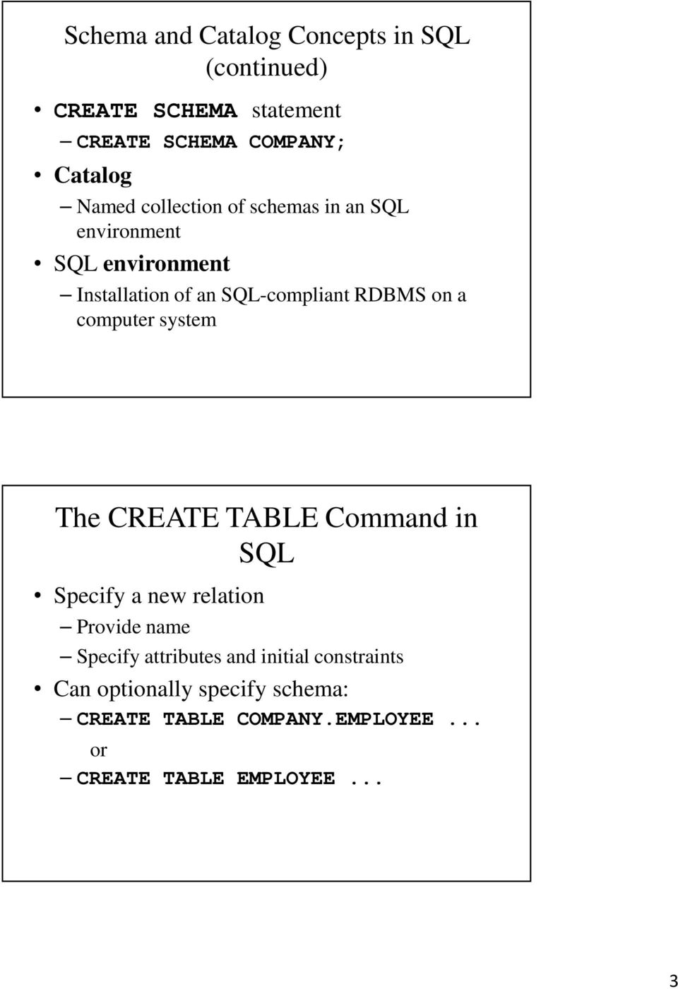 computer system The CREATE TABLE Command in SQL Specify a new relation Provide name Specify attributes and