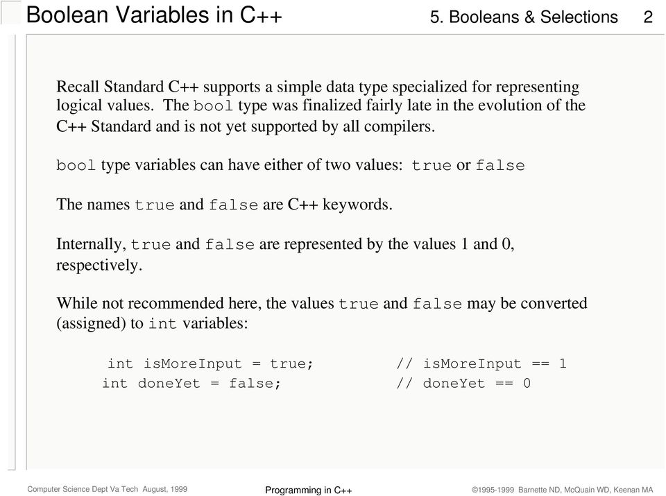 bool type variables can have either of two values: true or false The names true and false are C++ keywords.