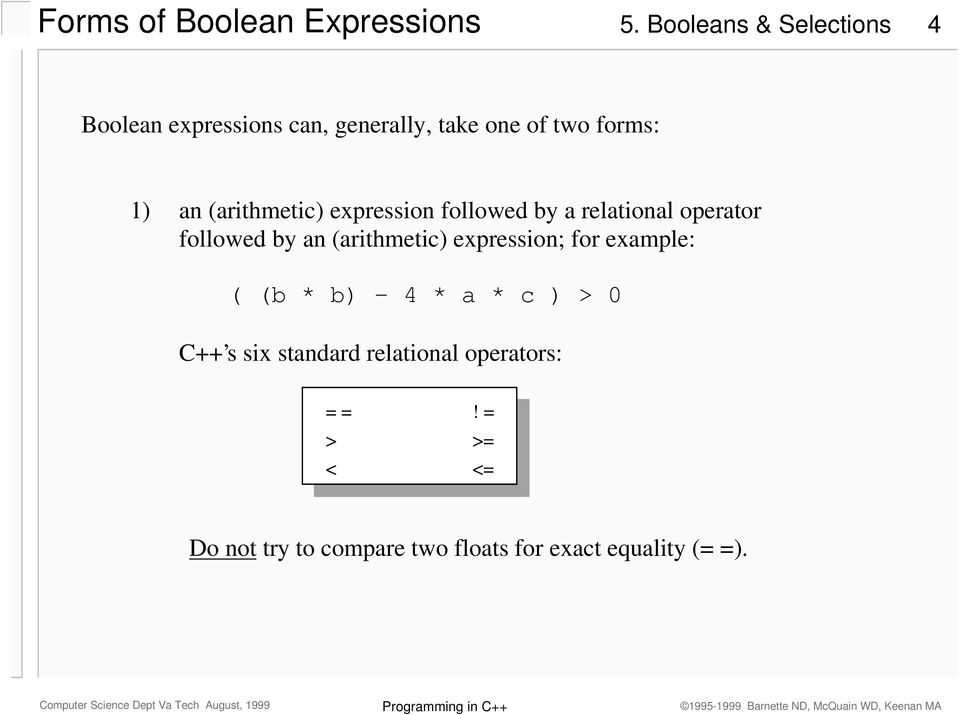 (arithmetic) expression; for example: ( (b * b) - 4 * a * c ) > 0 C++ s six standard