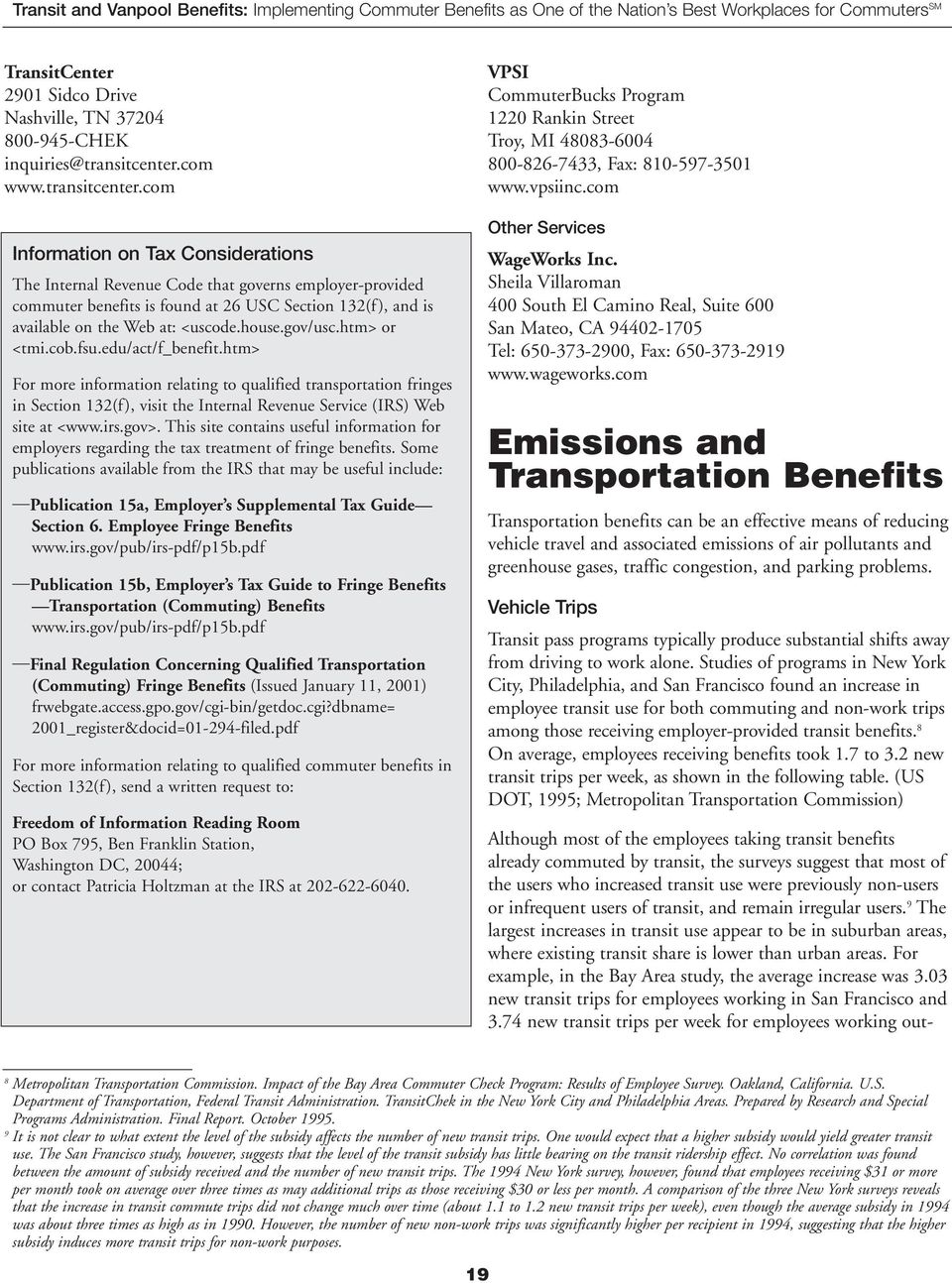 com Information on Tax Considerations The Internal Revenue Code that governs employer-provided commuter benefits is found at 26 USC Section 132(f ), and is available on the Web at: <uscode.house.